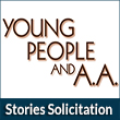 Young People & A.A. - Stories Solicitation